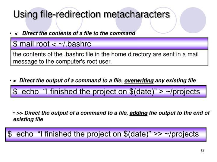 Using file-redirection metacharacters