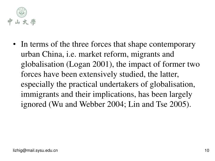 In terms of the three forces that shape contemporary urban China, i.e. market reform, migrants and globalisation (Logan 2001), the impact of former two forces have been extensively studied, the latter, especially the practical undertakers of globalisation, immigrants and their implications, has been largely ignored (Wu and Webber 2004; Lin and Tse 2005).