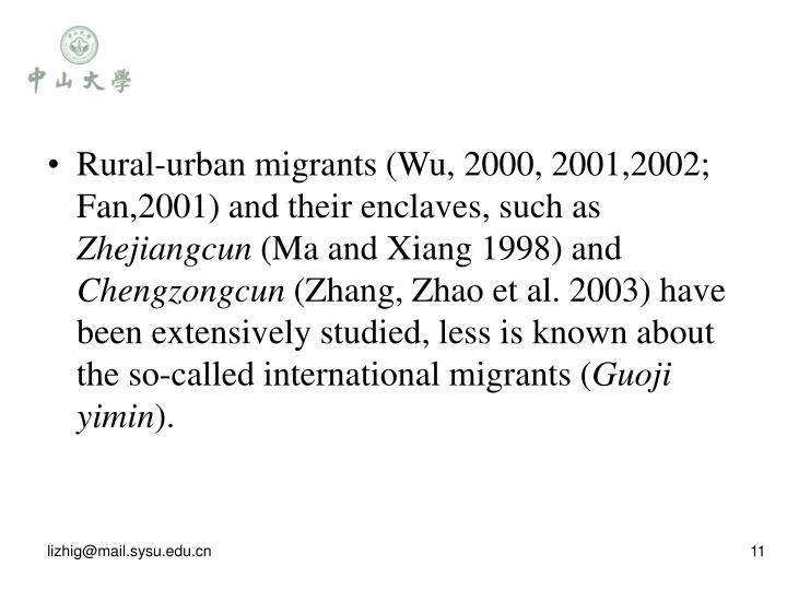 Rural-urban migrants (Wu, 2000, 2001,2002; Fan,2001) and their enclaves, such as