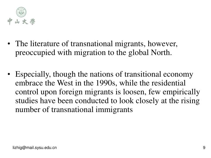 The literature of transnational migrants, however, preoccupied with migration to the global North.