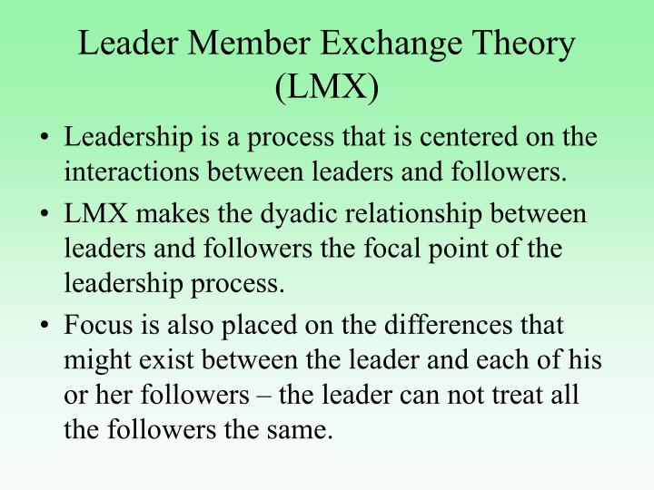 who member exchange lmx theory is a The leader-member exchange theory can be utilized outside of the workplace it can be applied to group projects for school, clubs, etc by using lmx in such circumstances, you can learn more about how you see your team members.