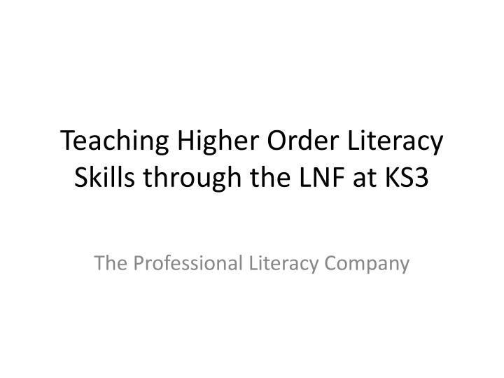 teaching higher order literacy skills through the lnf at ks3 n.