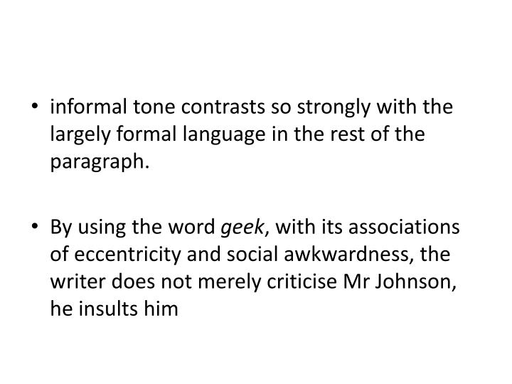 informal tone contrasts so strongly with the largely formal language in the rest of the paragraph.