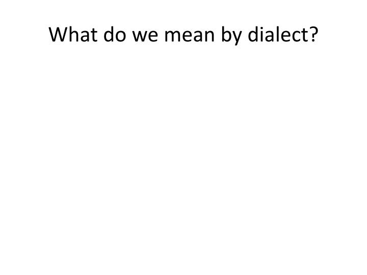 What do we mean by dialect?