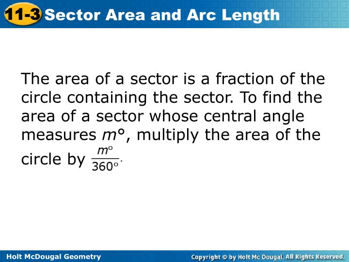 The area of a sector is a fraction of the circle containing the sector. To find the area of a sector whose central angle measures