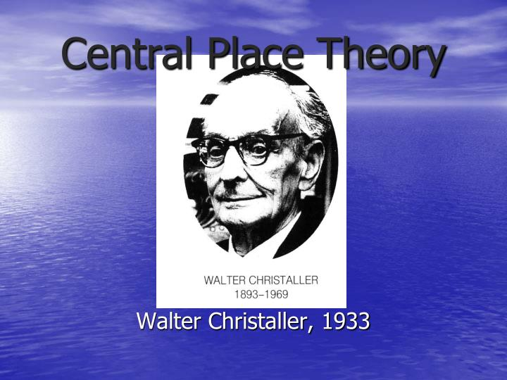 christaller central place theory essay Revision:central place theory walter christaller (april 21st 1893 – march 9th 1969) essay capped because i was in a&e.