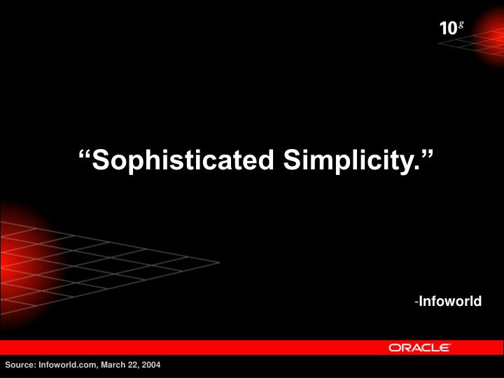 """""""Sophisticated Simplicity."""""""