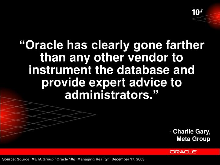 """""""Oracle has clearly gone farther than any other vendor to instrument the database and provide expert advice to administrators."""""""