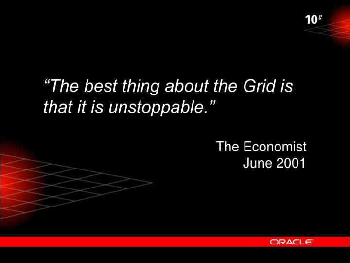 """""""The best thing about the Grid is that it is unstoppable."""""""