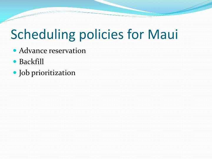 Scheduling policies for Maui