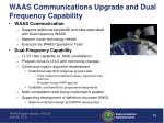 waas communications upgrade and dual frequency capability