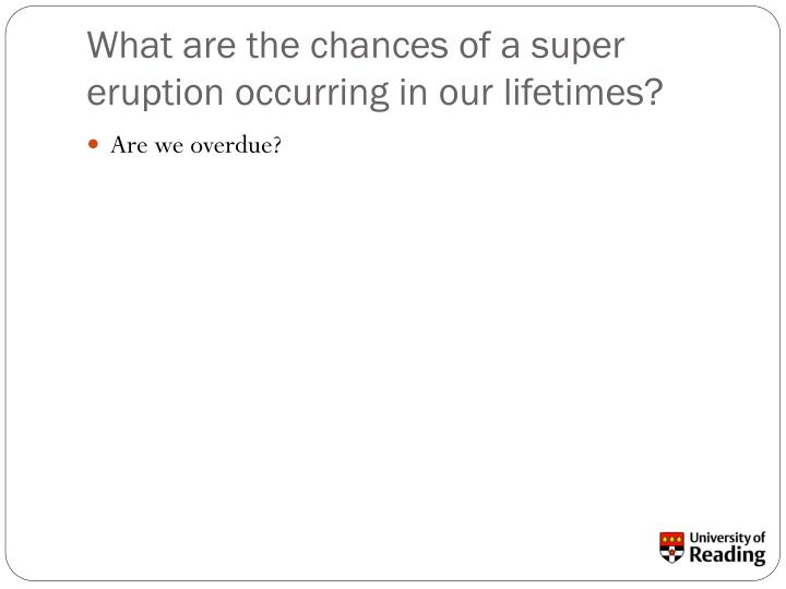 What are the chances of a super eruption occurring in our lifetimes?