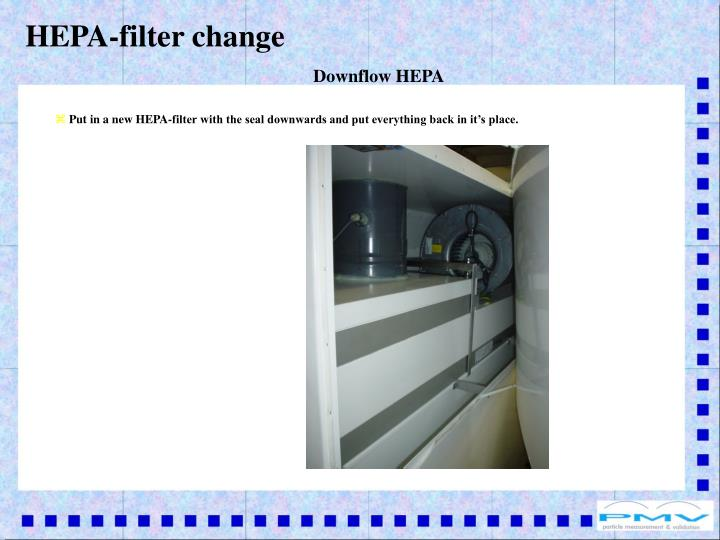 Put in a new HEPA-filter with the seal downwards and put everything back in it's place.