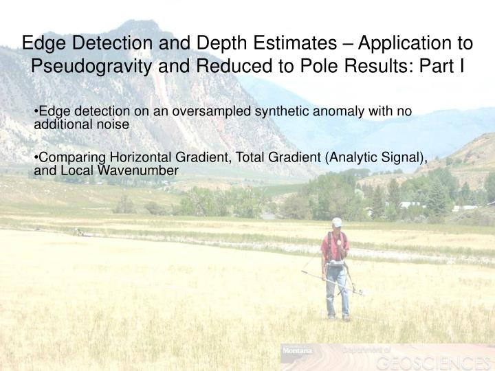 Edge detection and depth estimates application to pseudogravity and reduced to pole results part i