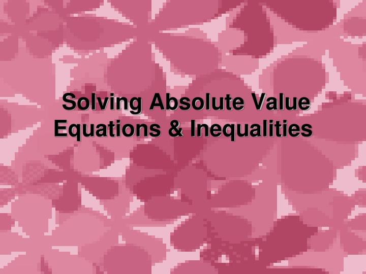 solving absolute value equations inequalities