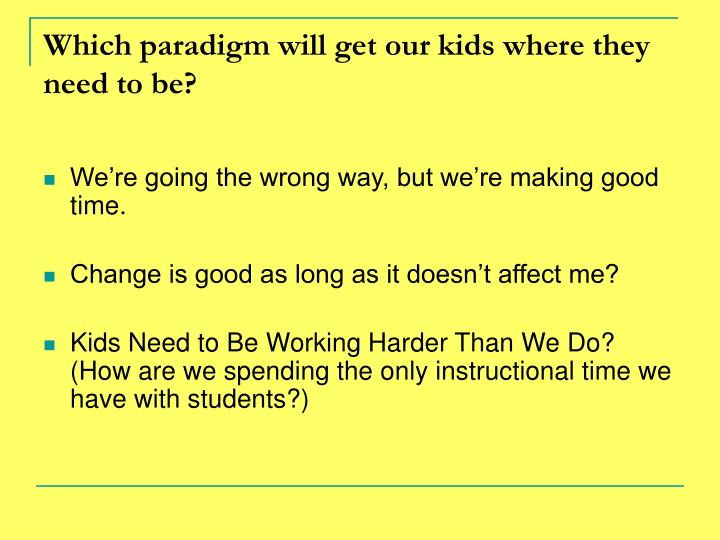 Which paradigm will get our kids where they     need to be?