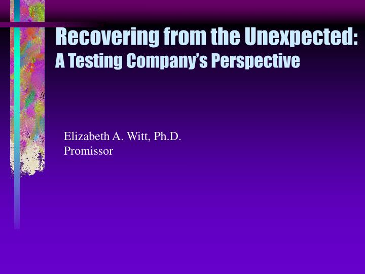 recovering from the unexpected a testing company s perspective n.