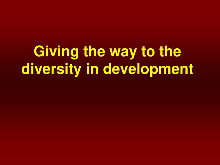 Giving the way to the diversity in development