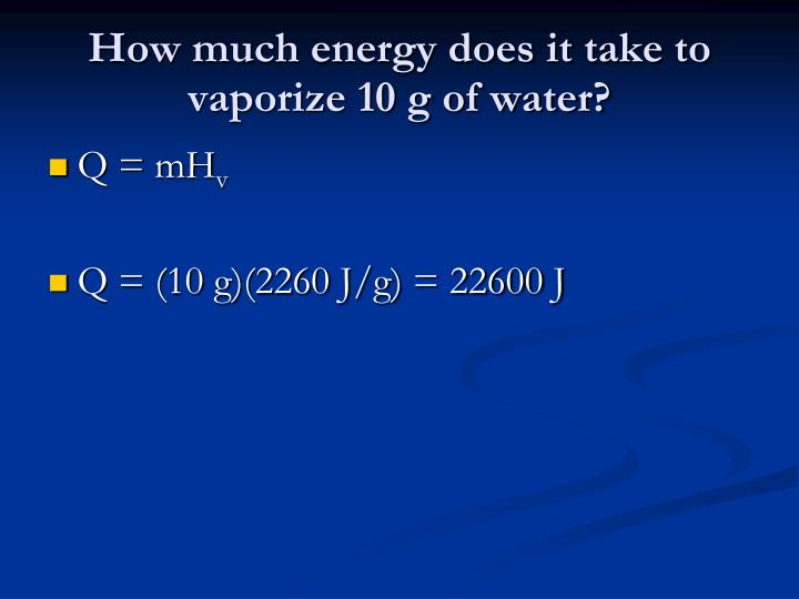 How much energy does it take to vaporize 10 g of water?