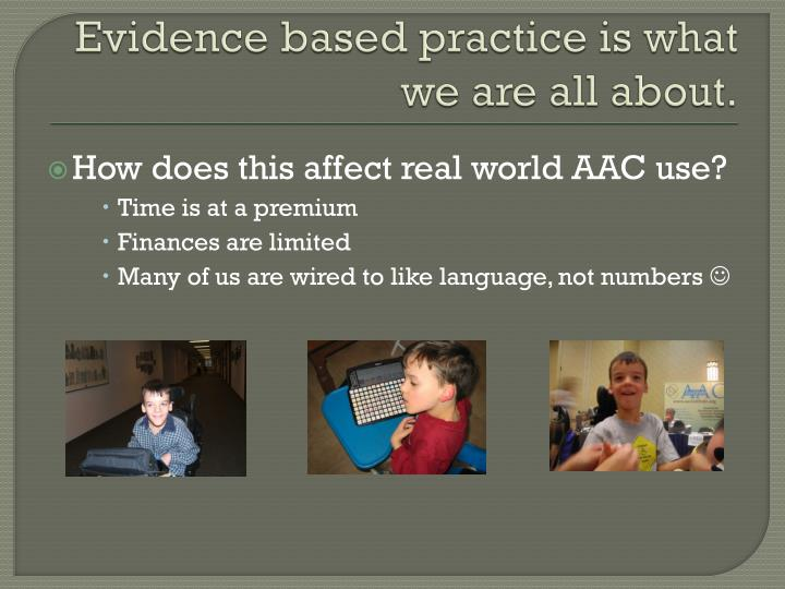 Evidence based practice is what we are all about