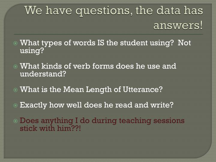 We have questions, the data has answers!