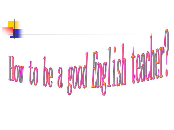 PPT - How to be a good English teacher? PowerPoint Presentation - ID