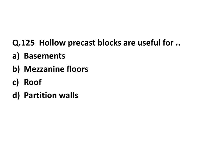 Q.125  Hollow precast blocks are useful for ..