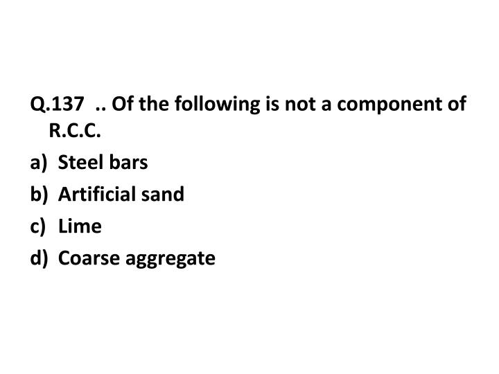 Q.137  .. Of the following is not a component of R.C.C.