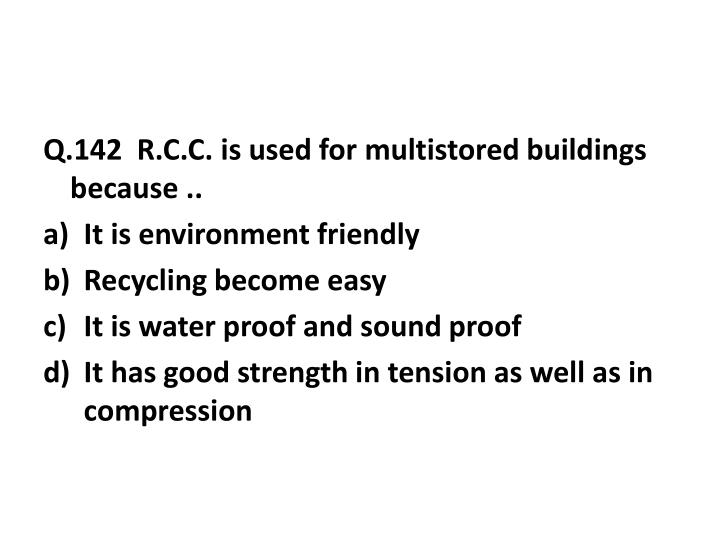Q.142  R.C.C. is used for