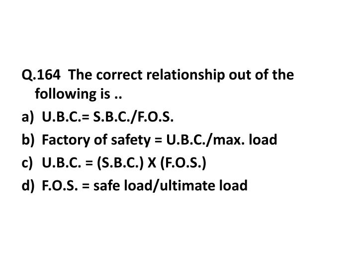 Q.164  The correct relationship out of the following is ..