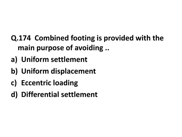 Q.174  Combined footing is provided with the main purpose of avoiding ..