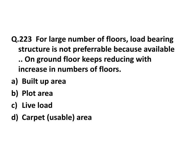 Q.223  For large number of floors, load bearing structure is not