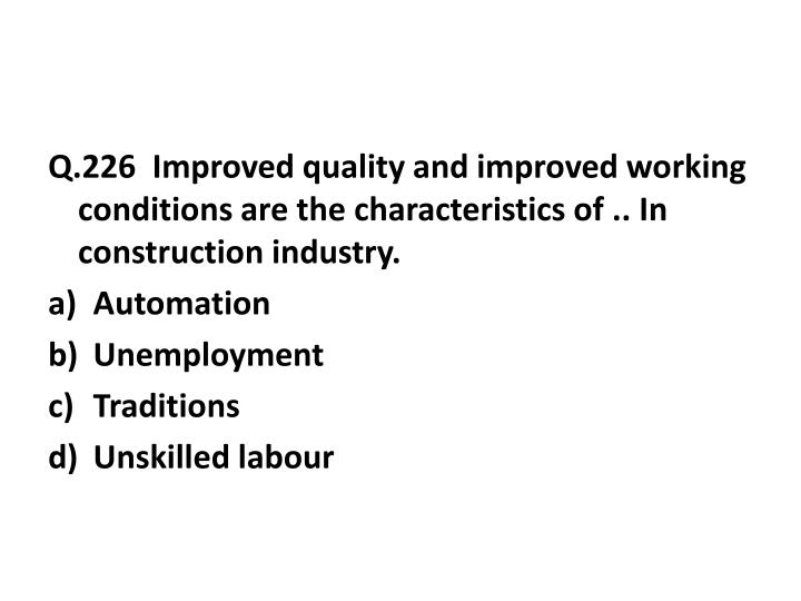 Q.226  Improved quality and improved working conditions are the characteristics of .. In construction industry.