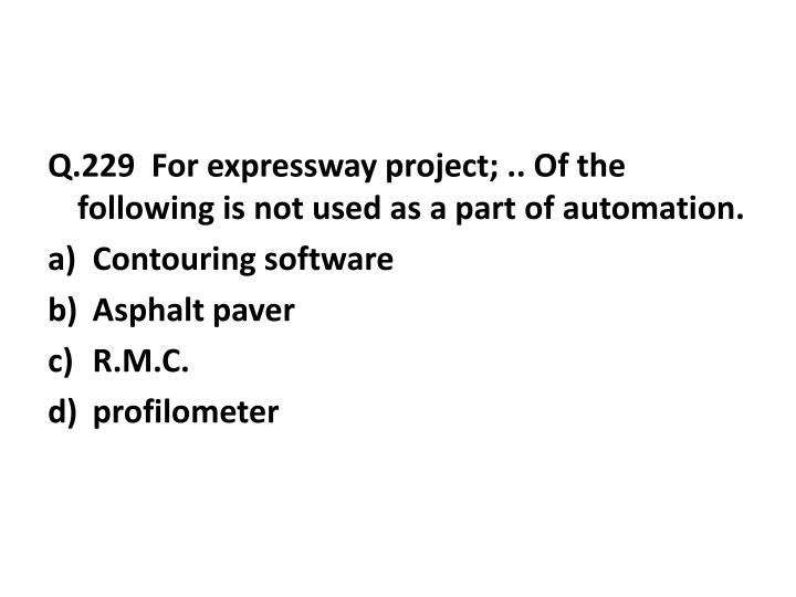Q.229  For expressway project; .. Of the following is not used as a part of automation.