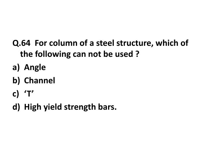 Q.64  For column of a steel structure, which of the following can not be used ?