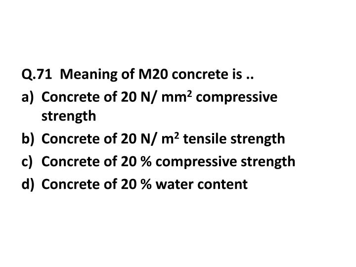 Q.71  Meaning of M20 concrete is ..