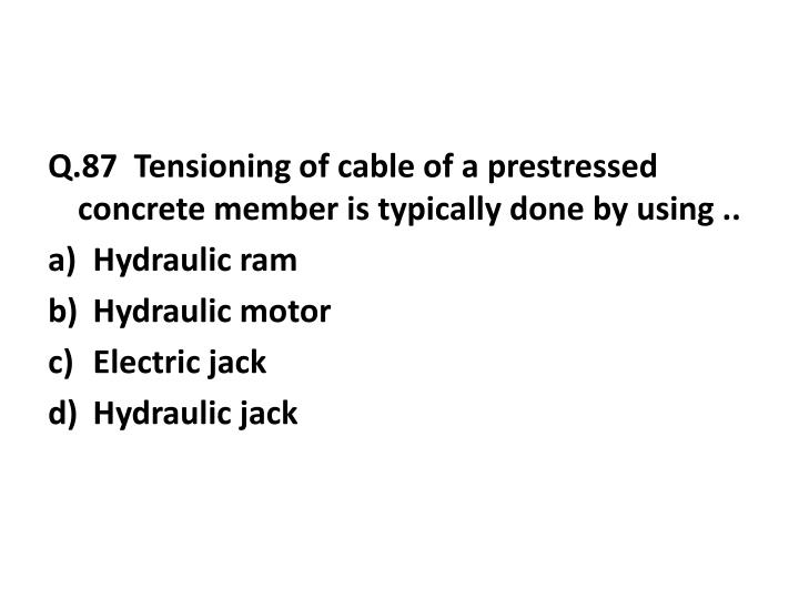 Q.87  Tensioning of cable of a