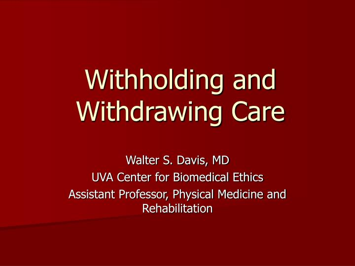 withholding and withdrawing care n.