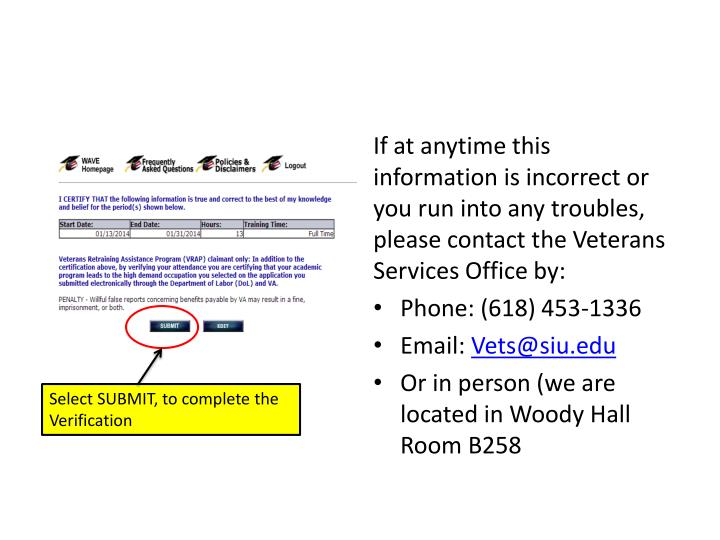 If at anytime this information is incorrect or you run into any troubles, please contact the Veterans Services Office by: