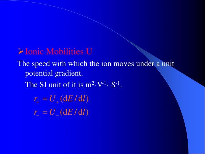 Ionic Mobilities U