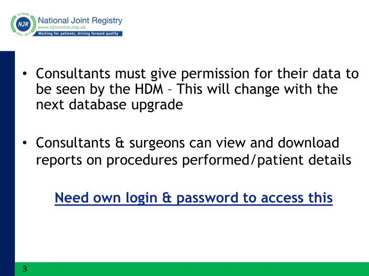 Consultants must give permission for their data to be seen by the HDM – This will change with the next database upgrade