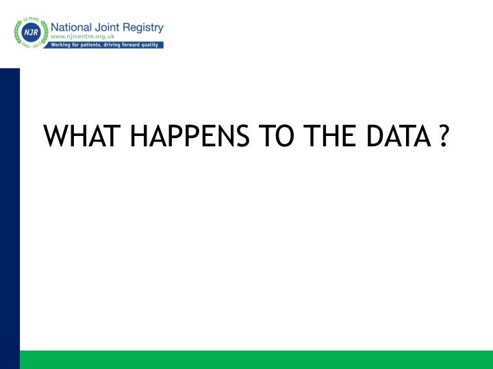 WHAT HAPPENS TO THE DATA ?