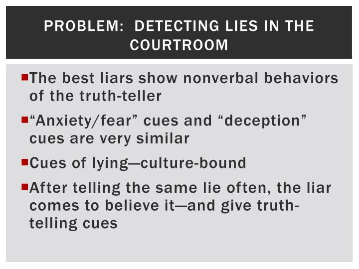 Problem:  Detecting lies in the courtroom