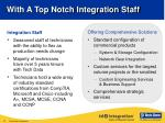 with a top notch integration staff