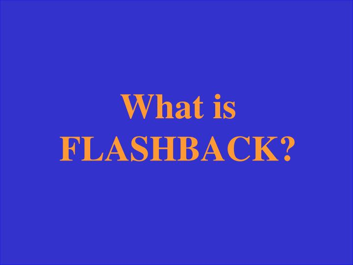 What is FLASHBACK?