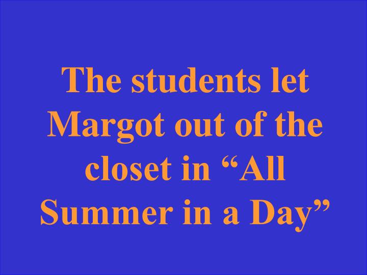 "The students let Margot out of the closet in ""All Summer in a Day"""