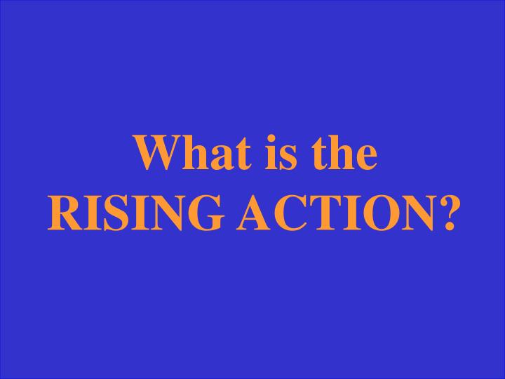 What is the RISING ACTION?