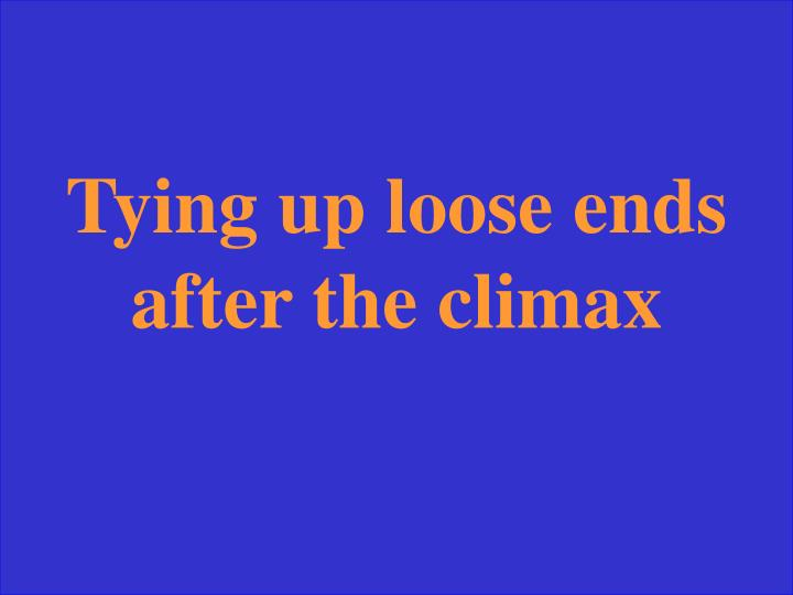 Tying up loose ends after the climax