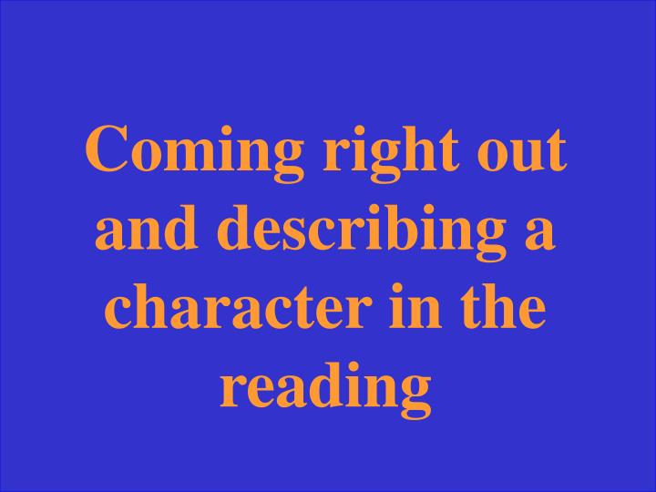 Coming right out and describing a character in the reading