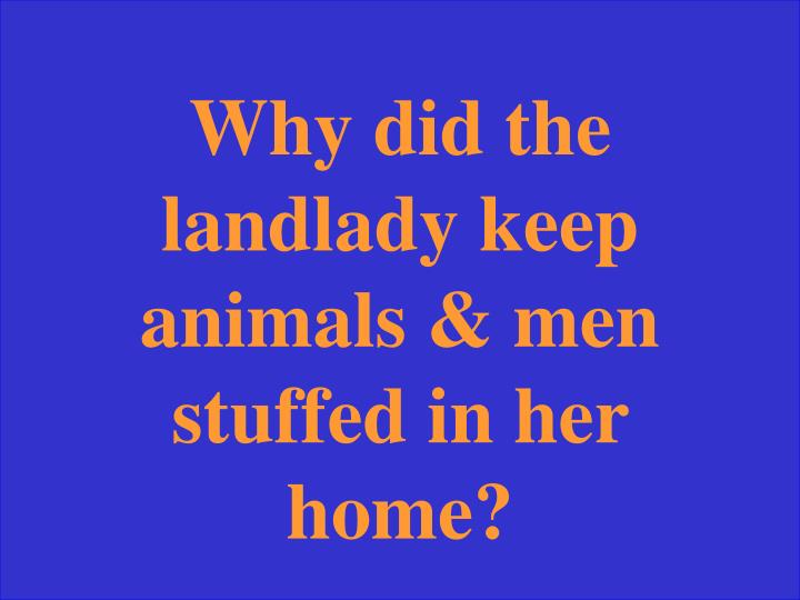 Why did the landlady keep animals & men stuffed in her home?